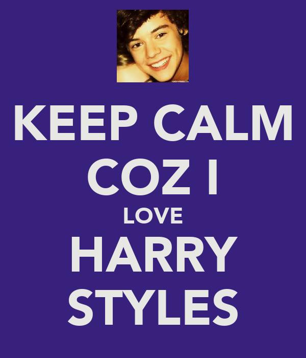 KEEP CALM COZ I LOVE HARRY STYLES