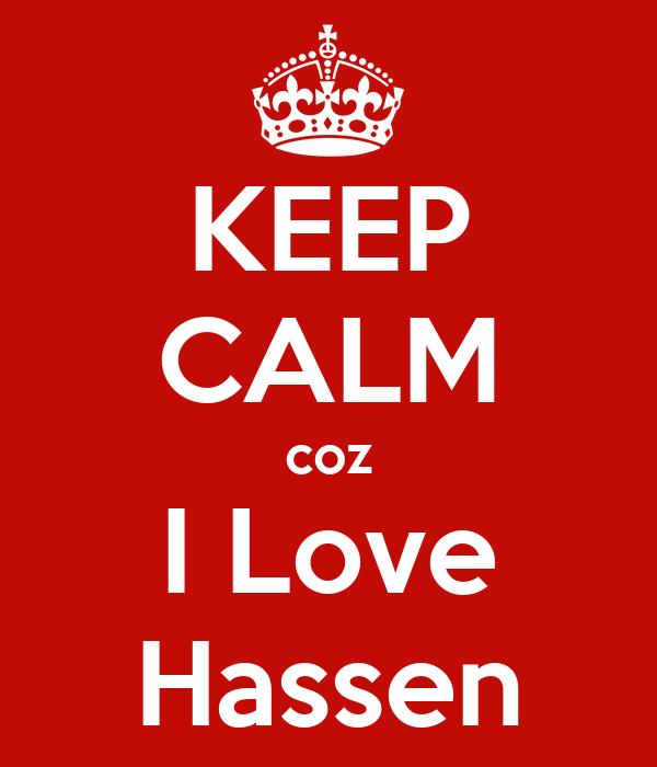 KEEP CALM coz I Love Hassen