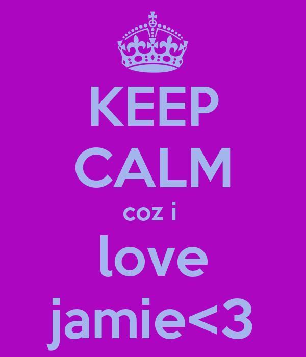 KEEP CALM coz i  love jamie<3