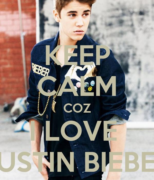 KEEP CALM COZ I LOVE  JUSTIN BIEBER