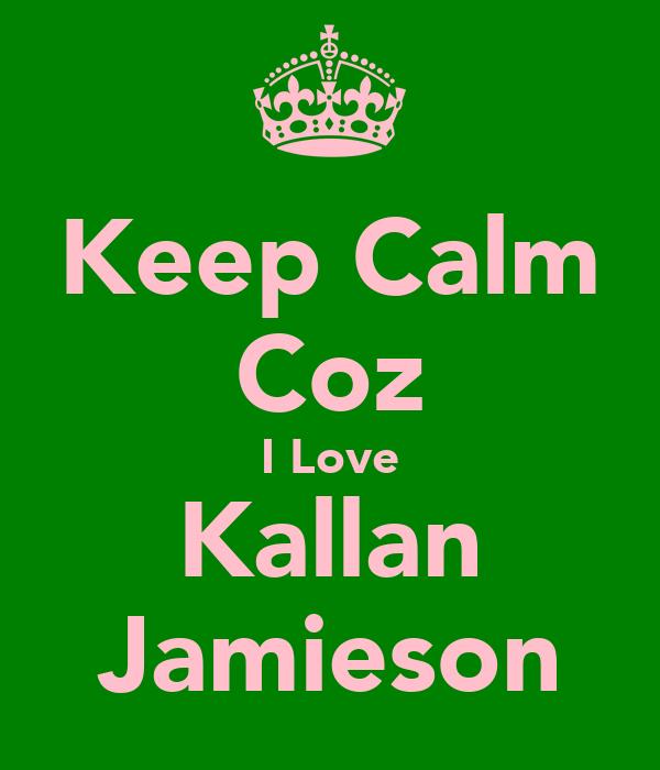 Keep Calm Coz I Love Kallan Jamieson