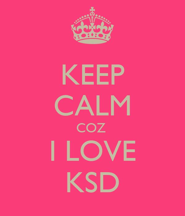 KEEP CALM COZ  I LOVE KSD