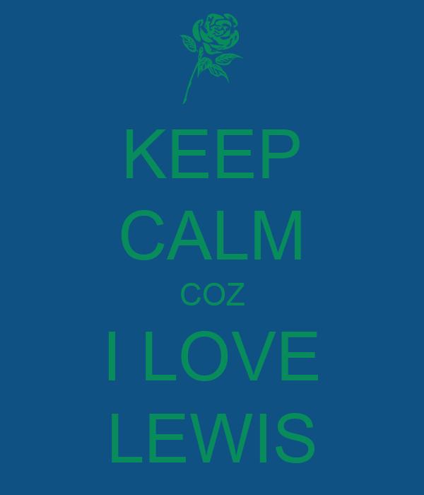 KEEP CALM COZ I LOVE LEWIS