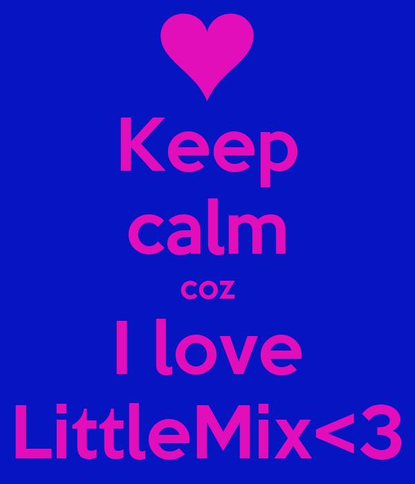 Keep calm coz I love LittleMix<3