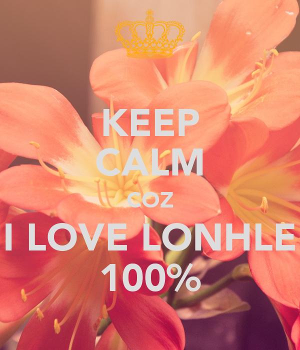 KEEP CALM COZ I LOVE LONHLE 100%