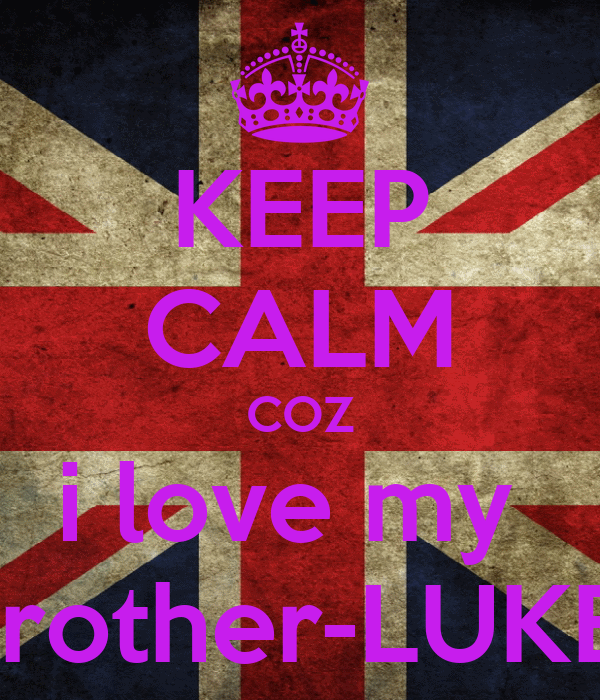 KEEP CALM COZ i love my  brother-LUKE