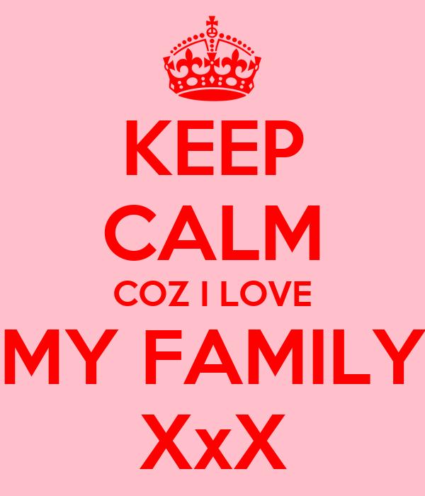 KEEP CALM COZ I LOVE MY FAMILY XxX