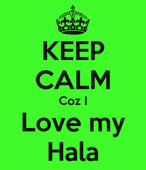 KEEP CALM Coz I Love my Hala