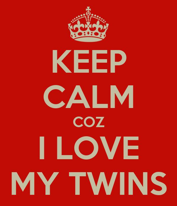 KEEP CALM COZ I LOVE MY TWINS