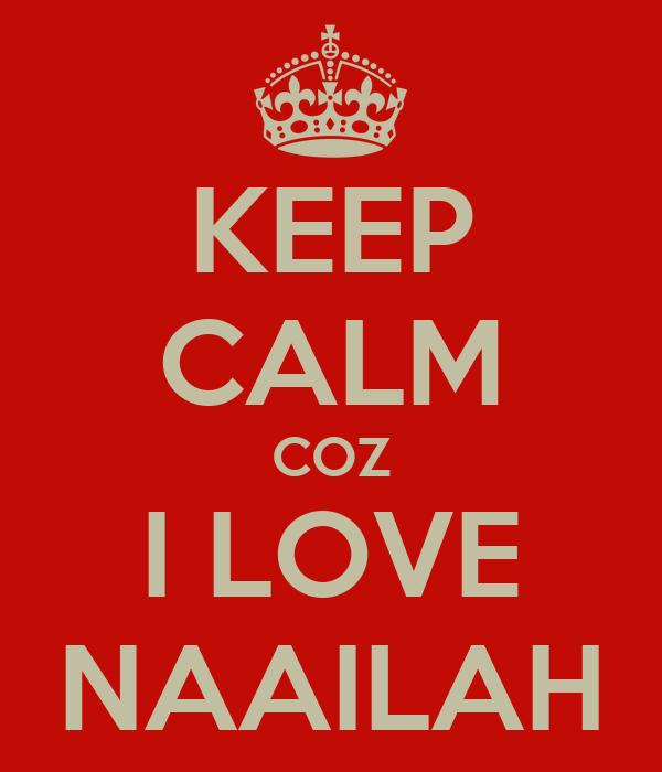 KEEP CALM COZ I LOVE NAAILAH