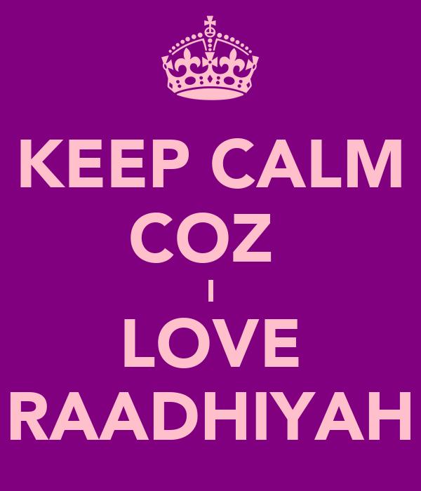 KEEP CALM COZ  I LOVE RAADHIYAH