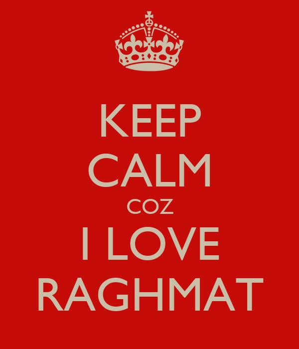 KEEP CALM COZ I LOVE RAGHMAT