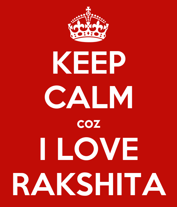 KEEP CALM coz I LOVE RAKSHITA