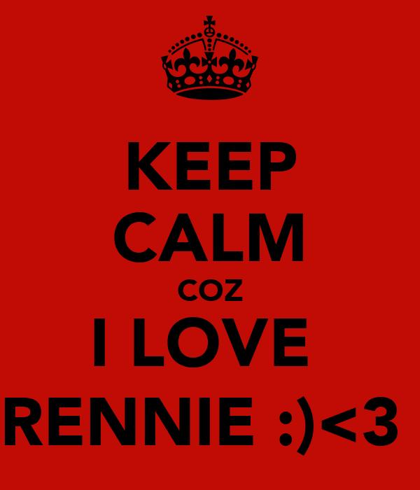 KEEP CALM COZ I LOVE  RENNIE :)<3