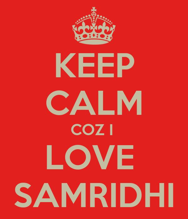 KEEP CALM COZ I  LOVE  SAMRIDHI