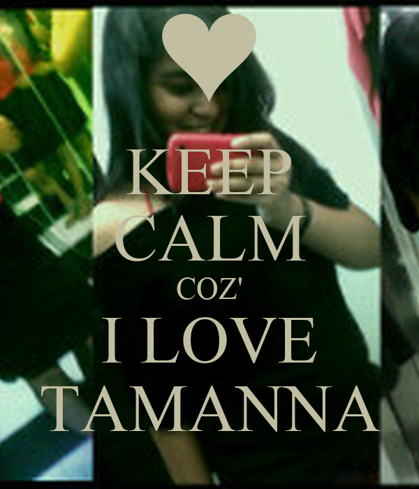 KEEP CALM COZ' I LOVE TAMANNA