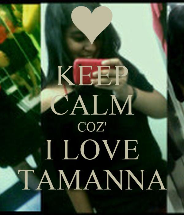 KEEP CALM COZ' I LOVE TAMANNA