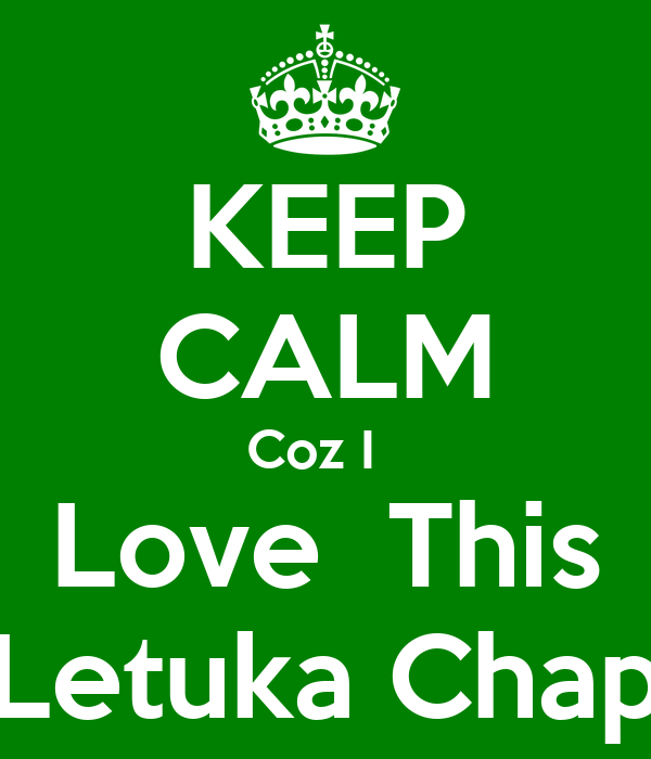 KEEP CALM Coz I   Love  This Letuka Chap