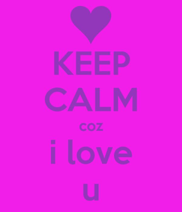 KEEP CALM coz i love u
