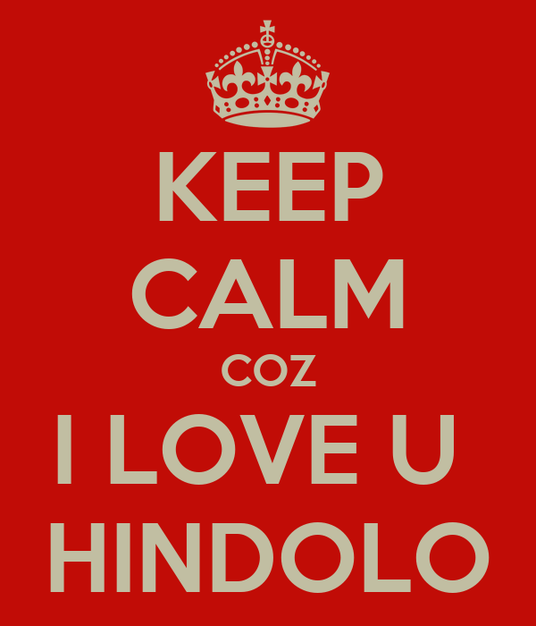 KEEP CALM COZ I LOVE U  HINDOLO