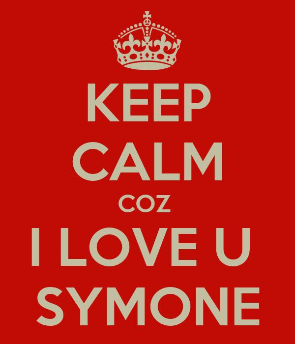 KEEP CALM COZ  I LOVE U  SYMONE