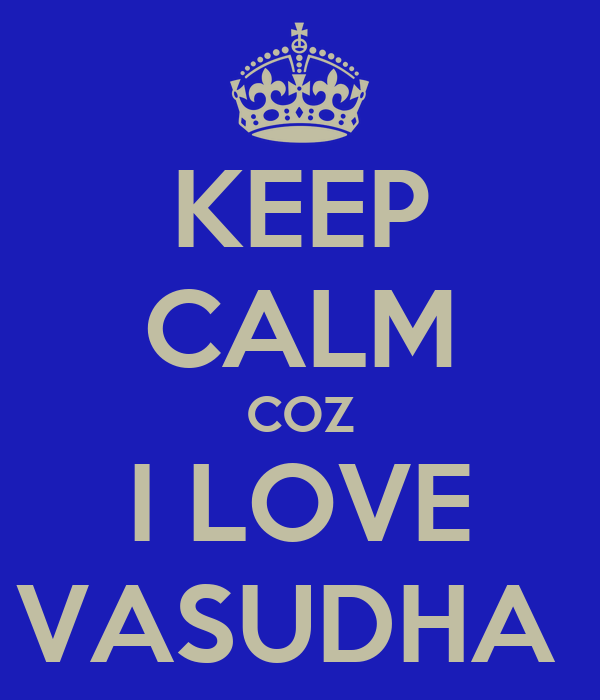 KEEP CALM COZ I LOVE VASUDHA