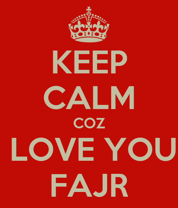 KEEP CALM COZ I LOVE YOU  FAJR