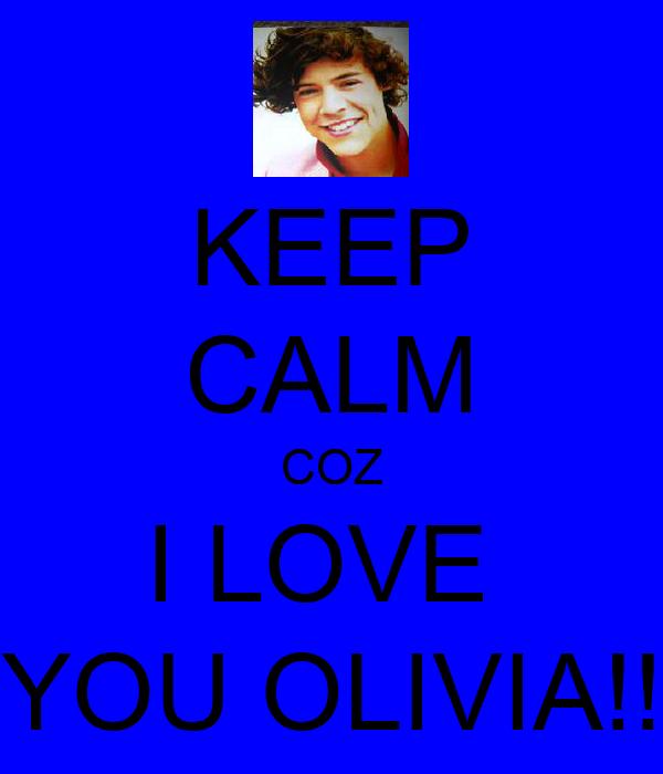 KEEP CALM COZ I LOVE  YOU OLIVIA!!