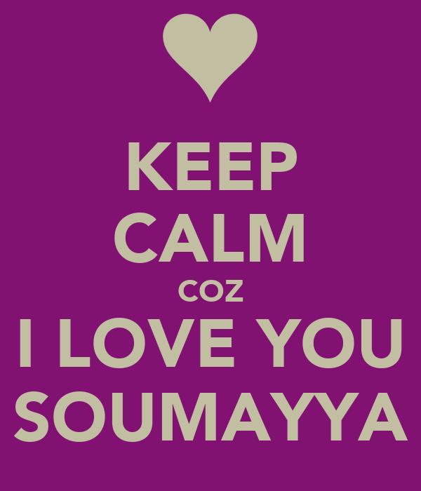 KEEP CALM COZ I LOVE YOU SOUMAYYA