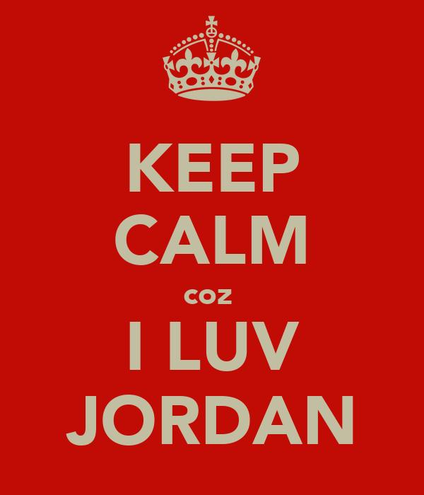 KEEP CALM coz  I LUV JORDAN