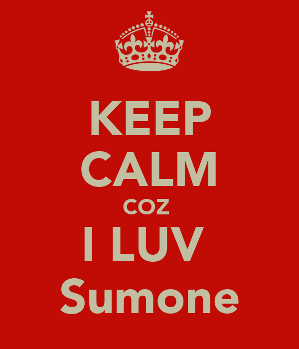 KEEP CALM COZ  I LUV  Sumone