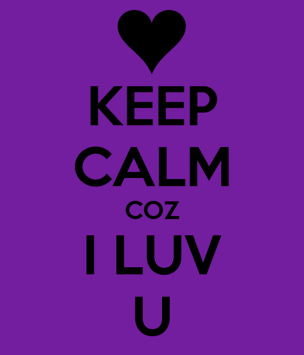 KEEP CALM COZ I LUV U