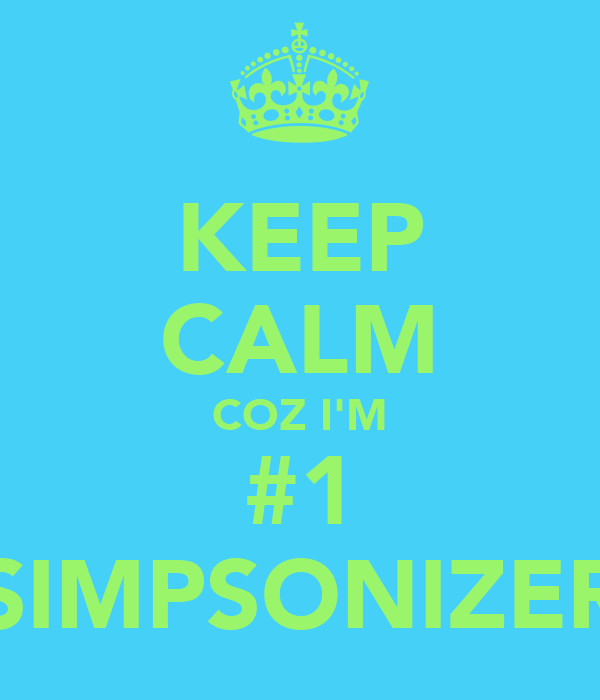 KEEP CALM COZ I'M #1 SIMPSONIZER