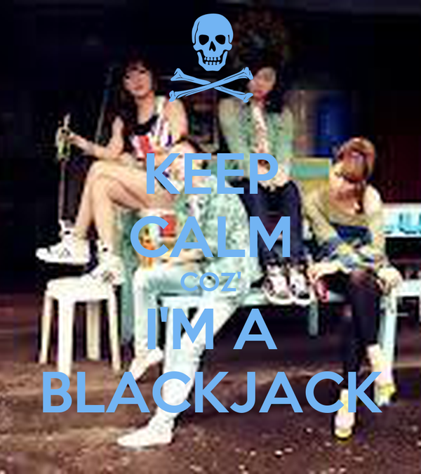 KEEP CALM COZ' I'M A BLACKJACK