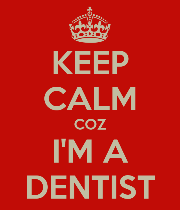 KEEP CALM COZ I'M A DENTIST