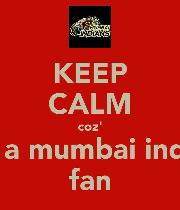 KEEP CALM coz' I'm a mumbai indian fan