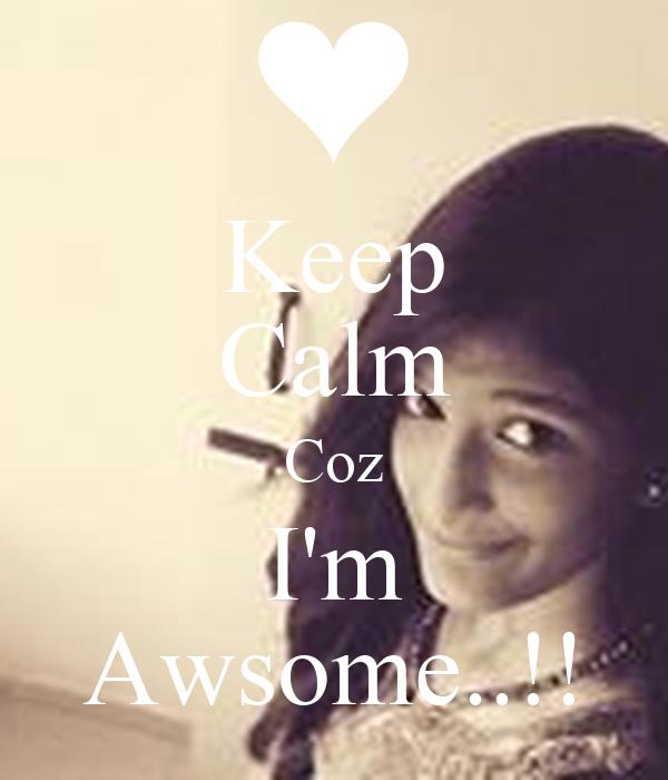 Keep Calm Coz I'm Awsome..!!
