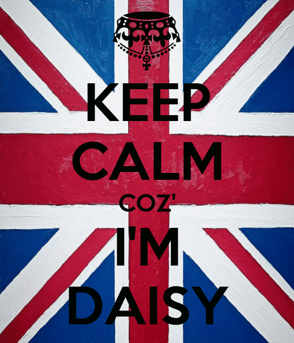 KEEP CALM COZ' I'M DAISY