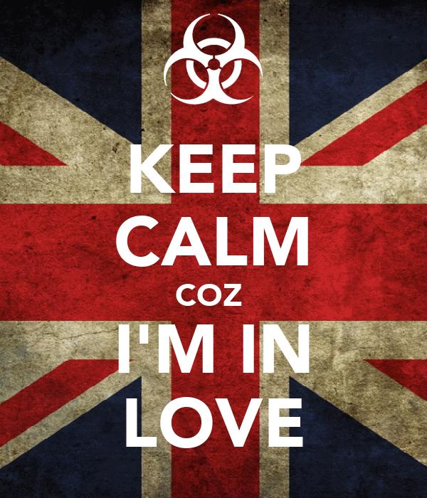 KEEP CALM COZ  I'M IN LOVE