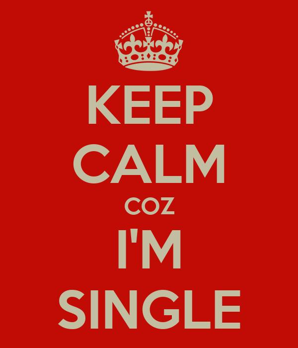 KEEP CALM COZ I'M SINGLE