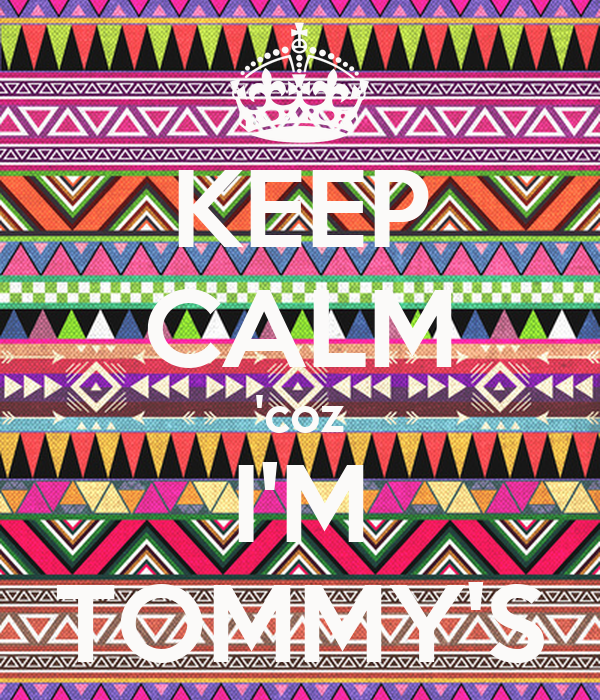 KEEP CALM 'coz I'M TOMMY'S