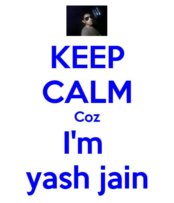 KEEP CALM Coz I'm  yash jain