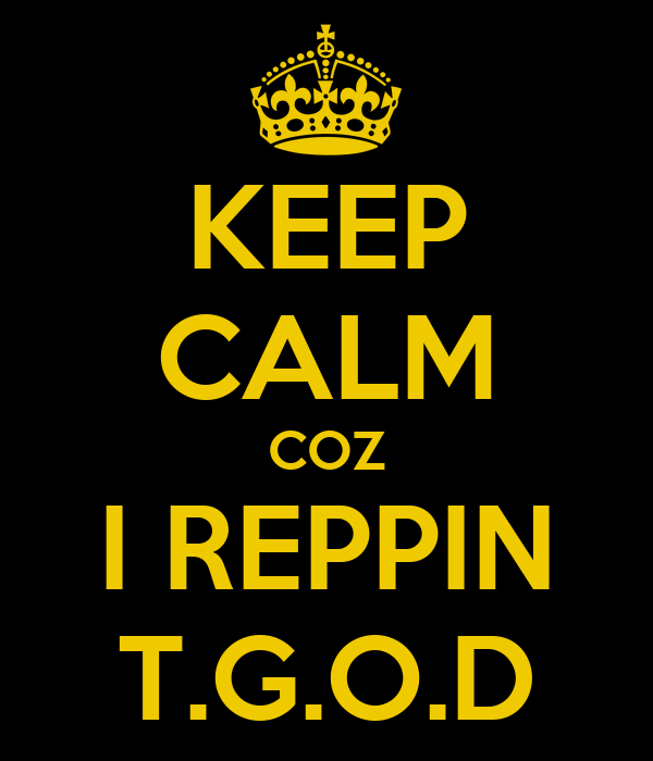 KEEP CALM COZ I REPPIN T.G.O.D