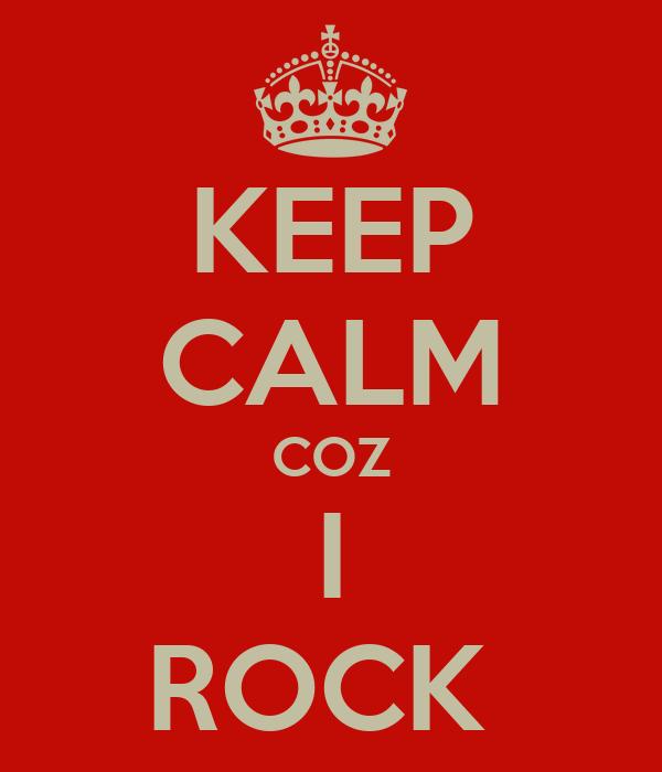 KEEP CALM COZ I ROCK
