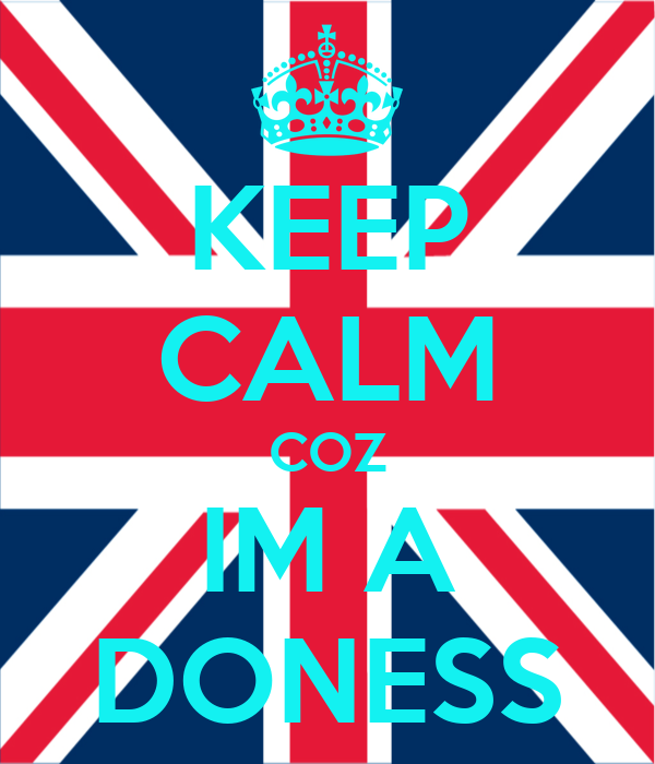 KEEP CALM COZ IM A DONESS