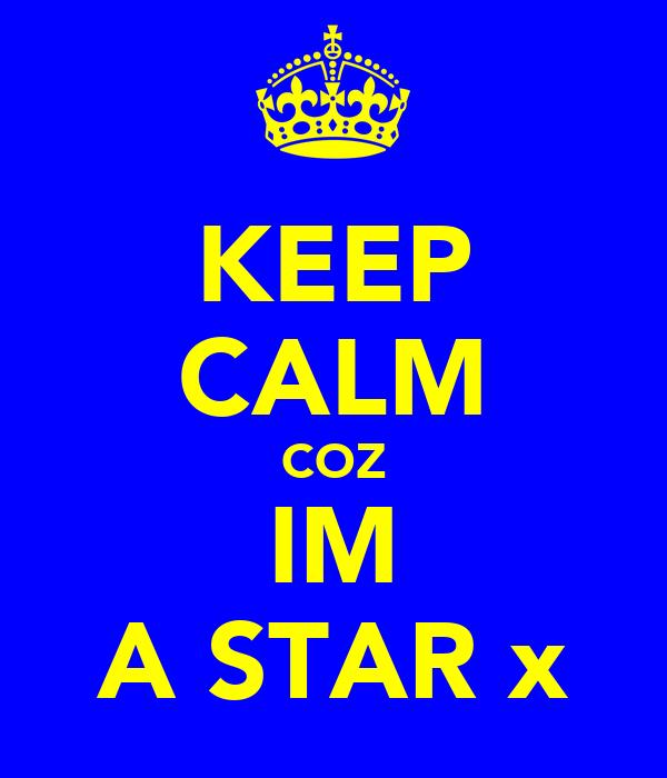 KEEP CALM COZ IM A STAR x