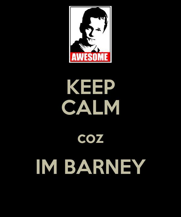 KEEP CALM coz IM BARNEY