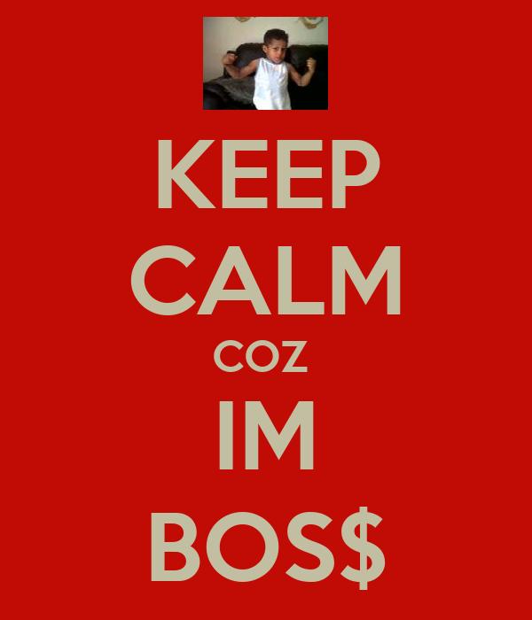 KEEP CALM COZ  IM BOS$