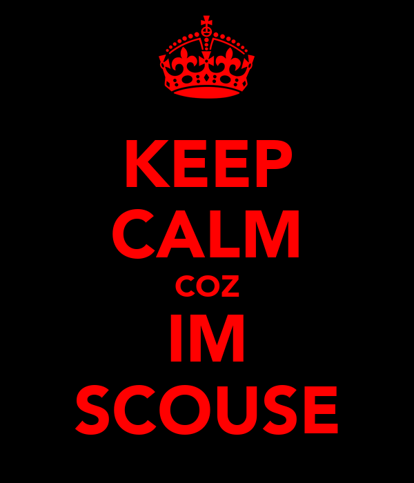 KEEP CALM COZ IM SCOUSE
