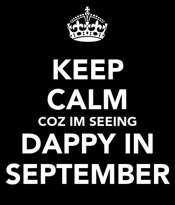 KEEP CALM  COZ IM SEEING  DAPPY IN SEPTEMBER